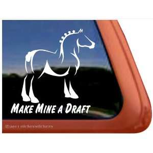 Make Mine a Draft Horse Trailer Vinyl Window Decal Sticker