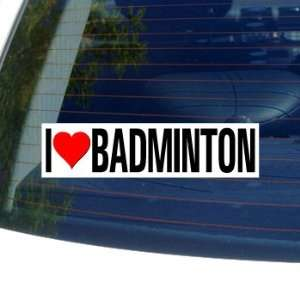 I Love Heart BADMINTON   Window Bumper Sticker Automotive